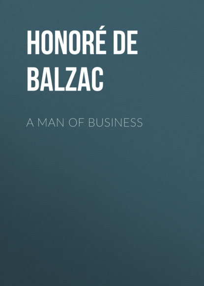 Фото - Оноре де Бальзак A Man of Business оноре де бальзак a prince of bohemia
