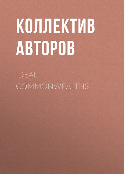 Коллектив авторов Ideal Commonwealths коллектив авторов глубокие карьеры
