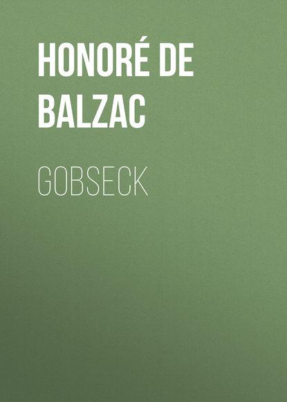 Оноре де Бальзак Gobseck бальзак оноре де невольный грех