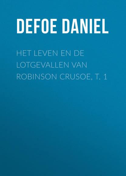 Даниэль Дефо Het leven en de lotgevallen van Robinson Crusoe, t. 1 brehm alfred edmund het leven der dieren deel 2 hoofdstuk 04 de hoendervogels