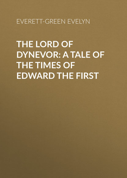 Everett-Green Evelyn The Lord of Dynevor: A Tale of the Times of Edward the First lord of the darkwood
