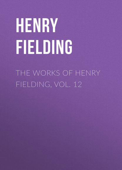 Генри Филдинг The Works of Henry Fielding, vol. 12 the art of fielding