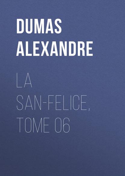 Фото - Александр Дюма La San-Felice, Tome 06 александр дюма la san felice tome 06
