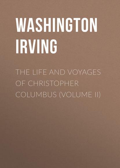 Фото - Вашингтон Ирвинг The Life and Voyages of Christopher Columbus (Volume II) herwig christopher soviet bus stops volume ii
