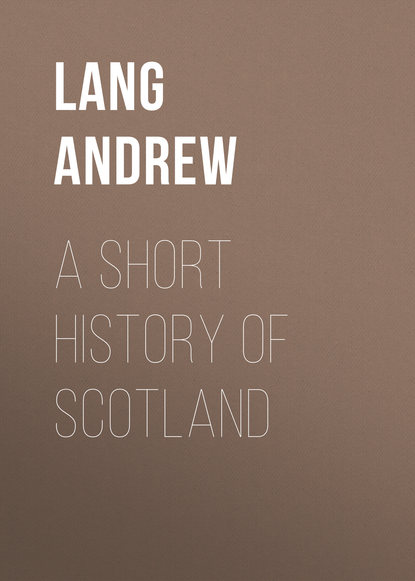 Lang Andrew A Short History of Scotland andrew lang the history of scotland volume 12 from jacobite leaders to the end of jacobitism