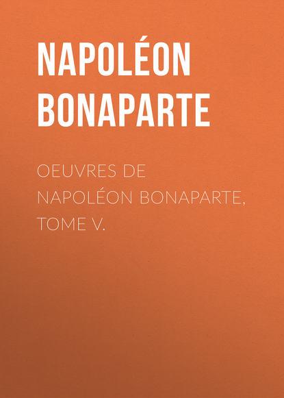 Фото - Buonaparte Napoleon Œuvres de Napoléon Bonaparte, Tome V buonaparte napoleon tendresses impériales