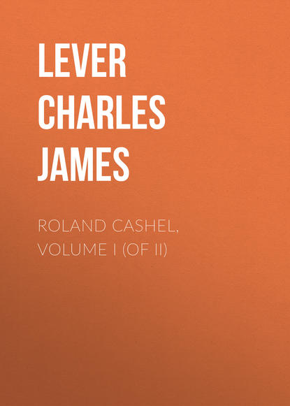 Lever Charles James Roland Cashel, Volume I (of II) lever charles james charles o malley the irish dragoon volume 2