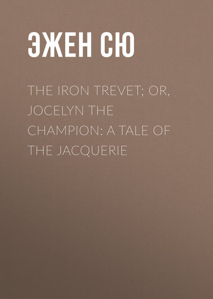 Эжен Сю The Iron Trevet; or, Jocelyn the Champion: A Tale of the Jacquerie недорого
