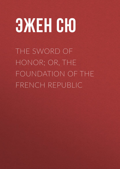 Эжен Сю The Sword of Honor; or, The Foundation of the French Republic недорого