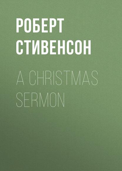 Роберт Льюис Стивенсон A Christmas Sermon недорого