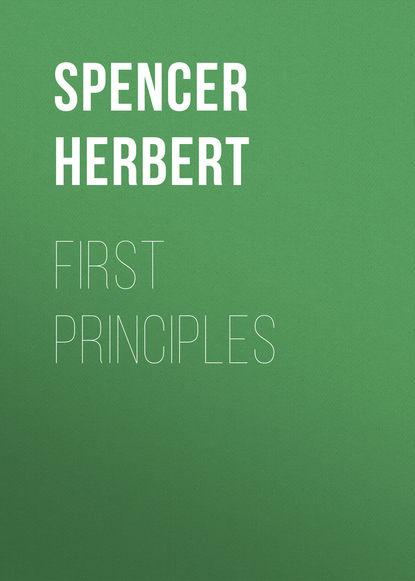 spencer herbert the principles of biology volume 1 of 2 Spencer Herbert First Principles