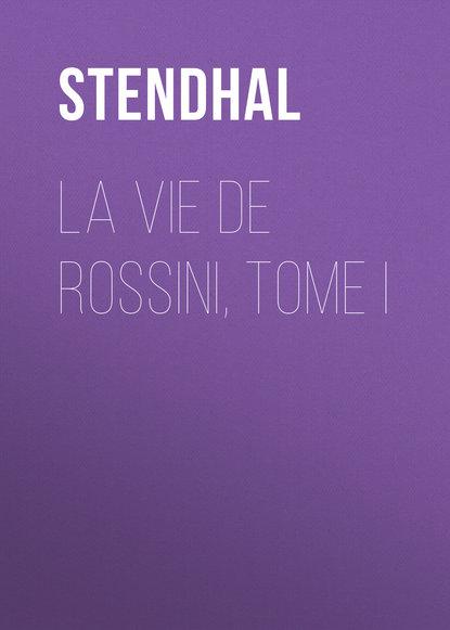Стендаль La vie de Rossini, tome I чечилия бартоли la fenice theater orchestra ион марин cecilia bartoli rossini heroines