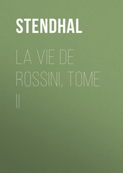 Стендаль La vie de Rossini, tome II чечилия бартоли la fenice theater orchestra ион марин cecilia bartoli rossini heroines
