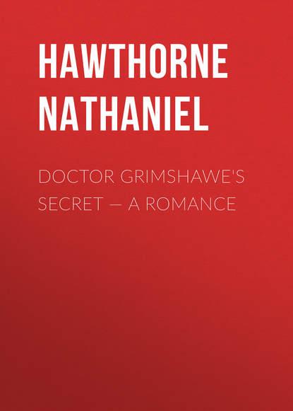 Натаниель Готорн Doctor Grimshawe's Secret — a Romance недорого