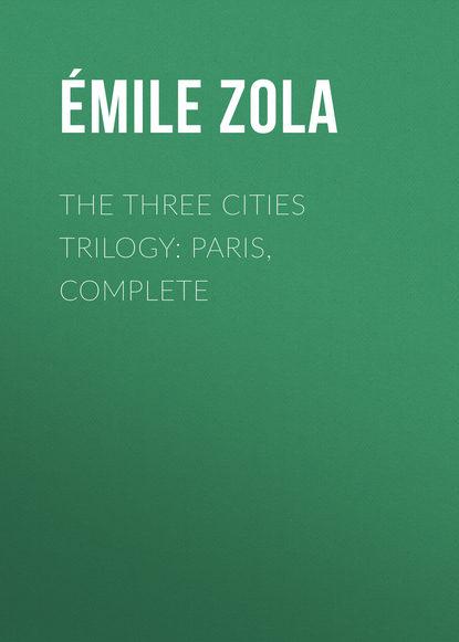 Фото - Эмиль Золя The Three Cities Trilogy: Paris, Complete jennie hall buried cities pompeii olympia mycenae complete