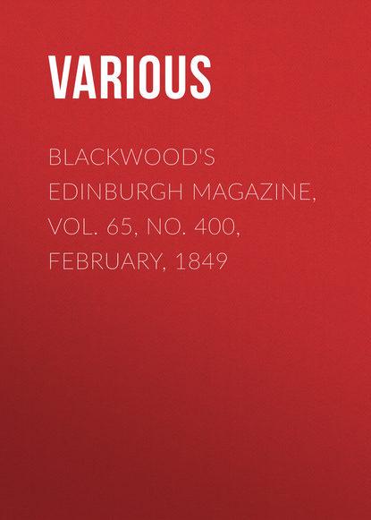 Various Blackwood's Edinburgh Magazine, Vol. 65, No. 400, February, 1849 недорого