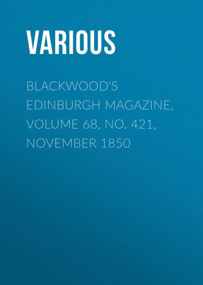 Various Blackwood's Edinburgh Magazine, Volume 68, No. 421, November 1850 various blackwood s edinburgh magazine volume 64 no 397 november 1848