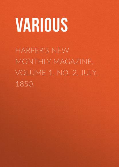 Various Harper's New Monthly Magazine, Volume 1, No. 2, July, 1850. no 6 volume 2