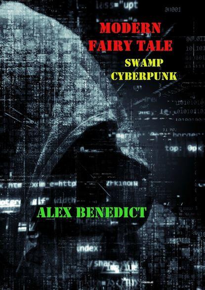 Фото - Alex Benedict Modern Fairy Tale. Swamp Cyberpunk alex siow leading with it