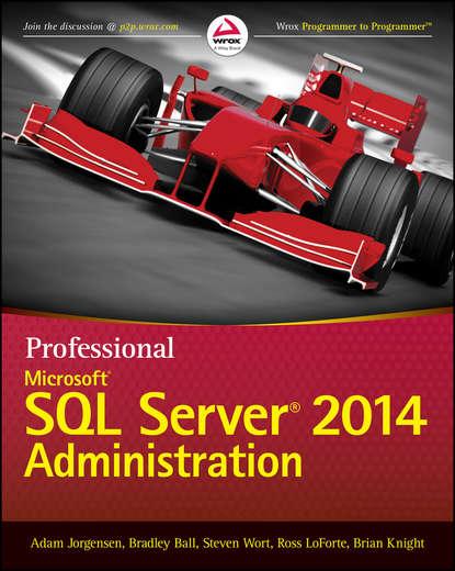 Brian Knight Professional Microsoft SQL Server 2014 Administration brian knight professional microsoft sql server 2008 administration