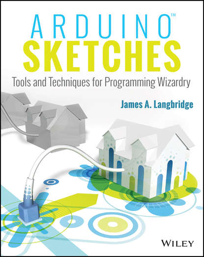 Фото - James Langbridge A. Arduino Sketches. Tools and Techniques for Programming Wizardry james langbridge a arduino sketches tools and techniques for programming wizardry