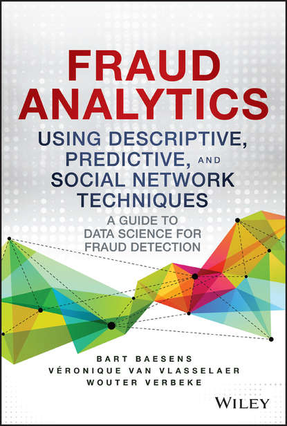 Bart Baesens Fraud Analytics Using Descriptive, Predictive, and Social Network Techniques. A Guide to Data Science for Fraud Detection howard silverstone fraud 101 techniques and strategies for detection