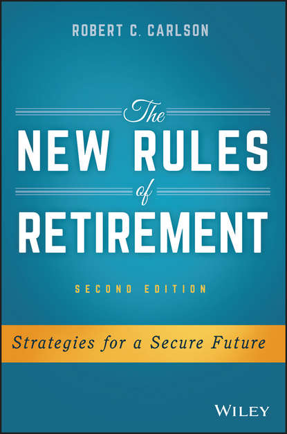 Robert Carlson C. The New Rules of Retirement. Strategies for a Secure Future dr gwilym wyn roberts and robert workman positive ageing – transitioning into retirement and beyond