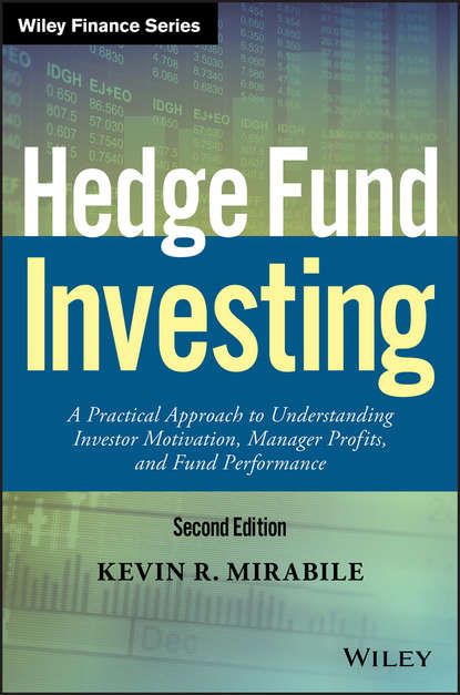 Kevin Mirabile R. Hedge Fund Investing. A Practical Approach to Understanding Investor Motivation, Manager Profits, and Fund Performance daniel strachman a the long and short of hedge funds a complete guide to hedge fund evaluation and investing