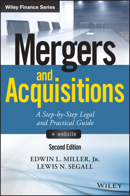 Lewis Segall N. Mergers and Acquisitions. A Step-by-Step Legal and Practical Guide patrick gaughan a maximizing corporate value through mergers and acquisitions