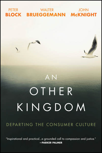 Peter Block An Other Kingdom. Departing the Consumer Culture peter block an other kingdom departing the consumer culture