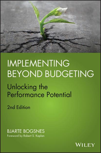 Bjarte Bogsnes Implementing Beyond Budgeting. Unlocking the Performance Potential jae k shim budgeting basics and beyond