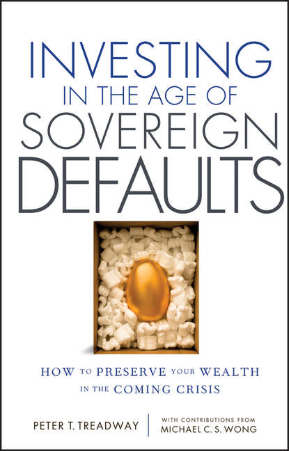 Peter Treadway T. Investing in the Age of Sovereign Defaults. How to Preserve your Wealth in the Coming Crisis недорого