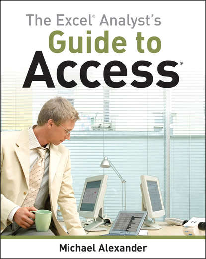 Michael Alexander The Excel Analyst's Guide to Access michael alexander excel 2016 power programming with vba