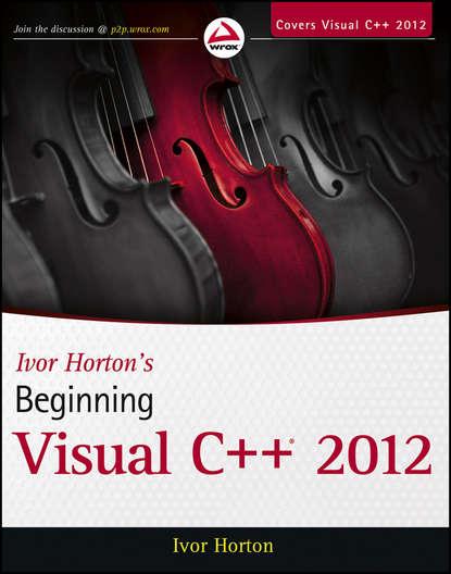 Фото - Ivor Horton Ivor Horton's Beginning Visual C++ 2012 c c pecknold christianity and politics