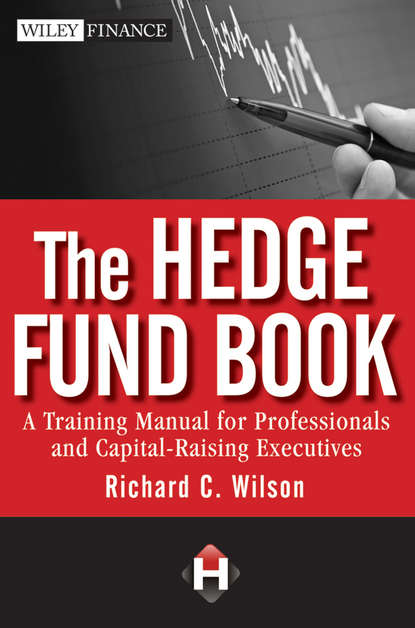 Richard Wilson C. The Hedge Fund Book. A Training Manual for Professionals and Capital-Raising Executives david hampton hedge fund modelling and analysis an object oriented approach using c