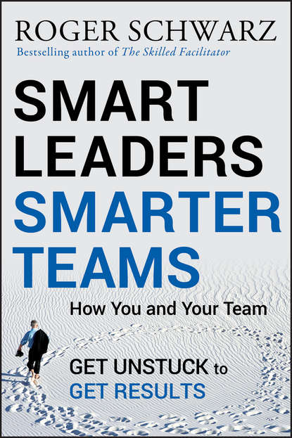 Smart Leaders, Smarter Teams. How You and Your Team Get Unstuck to Get Results
