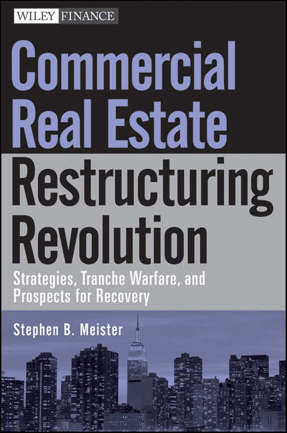 цена на Stephen Meister B. Commercial Real Estate Restructuring Revolution. Strategies, Tranche Warfare, and Prospects for Recovery