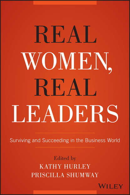 Kathleen Hurley Real Women, Real Leaders. Surviving and Succeeding in the Business World