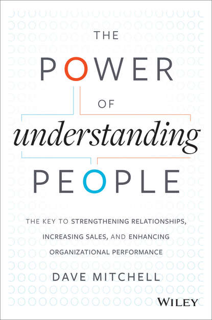 Dave Mitchell The Power of Understanding People. The Key to Strengthening Relationships, Increasing Sales, and Enhancing Organizational Performance bill roiter beyond work how accomplished people retire successfully