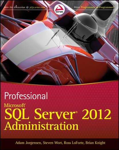 Brian Knight Professional Microsoft SQL Server 2012 Administration paul atkinson beginning microsoft sql server 2012 programming