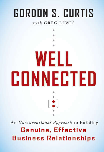 цена на Greg Lewis Well Connected. An Unconventional Approach to Building Genuine, Effective Business Relationships