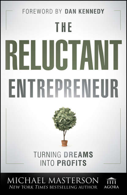 Фото - Michael Masterson The Reluctant Entrepreneur. Turning Dreams into Profits matt thomas the smarta way to do business by entrepreneurs for entrepreneurs your ultimate guide to starting a business