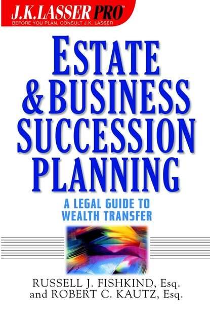Russell Fishkind J. Estate and Business Succession Planning. A Legal Guide to Wealth Transfer stewart h welch iii j k lasser s new rules for estate and tax planning isbn 9780471233459