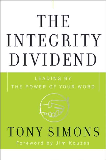 Tony Simons The Integrity Dividend. Leading by the Power of Your Word william cohen a heroic leadership leading with integrity and honor