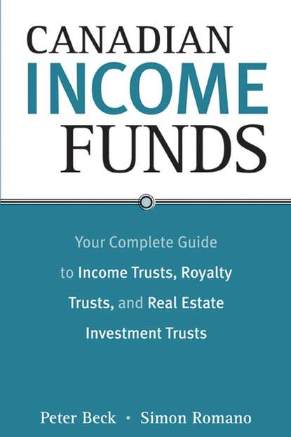 Peter Beck Canadian Income Funds. Your Complete Guide to Income Trusts, Royalty Trusts and Real Estate Investment Trusts martin d weiss the ultimate depression survival guide protect your savings boost your income and grow wealthy even in the worst of times