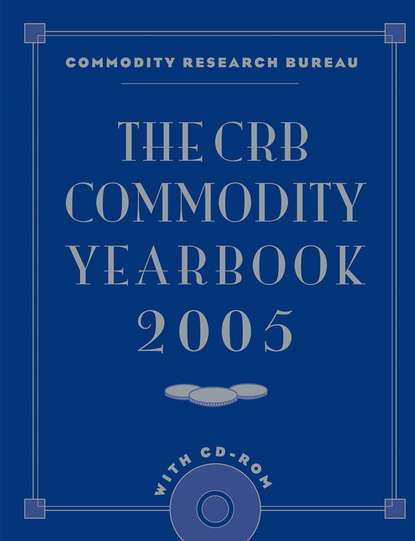 Commodity Bureau Research The CRB Commodity Yearbook 2005 with CD-ROM helyette geman commodities and commodity derivatives modeling and pricing for agriculturals metals and energy