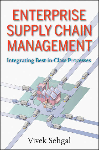 Vivek Sehgal Enterprise Supply Chain Management. Integrating Best in Class Processes группа авторов logistics and supply chain management in polish russian and ukrainian research