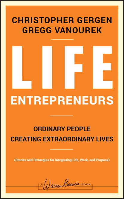 Christopher Gergen Life Entrepreneurs. Ordinary People Creating Extraordinary Lives tarun khanna billions of entrepreneurs