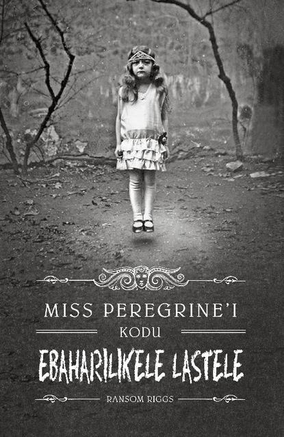 Ransom Riggs Miss Peregrine'i kodu ebaharilikele lastele ransom riggs osobliwy dom pani peregrine