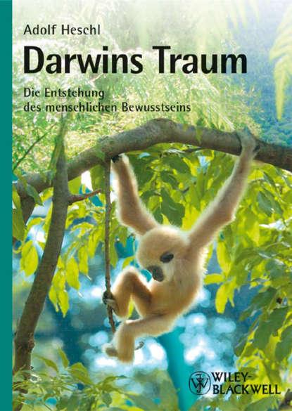 Adolf Heschl Darwins Traum. Die Entstehung des menschlichen Bewusstseins paul ziegert die psychologie des t flavius clemens alexandrinus german edition